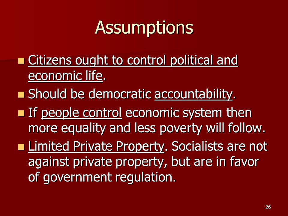 26 Assumptions Citizens ought to control political and economic life. Citizens ought to control political and economic life. Should be democratic acco