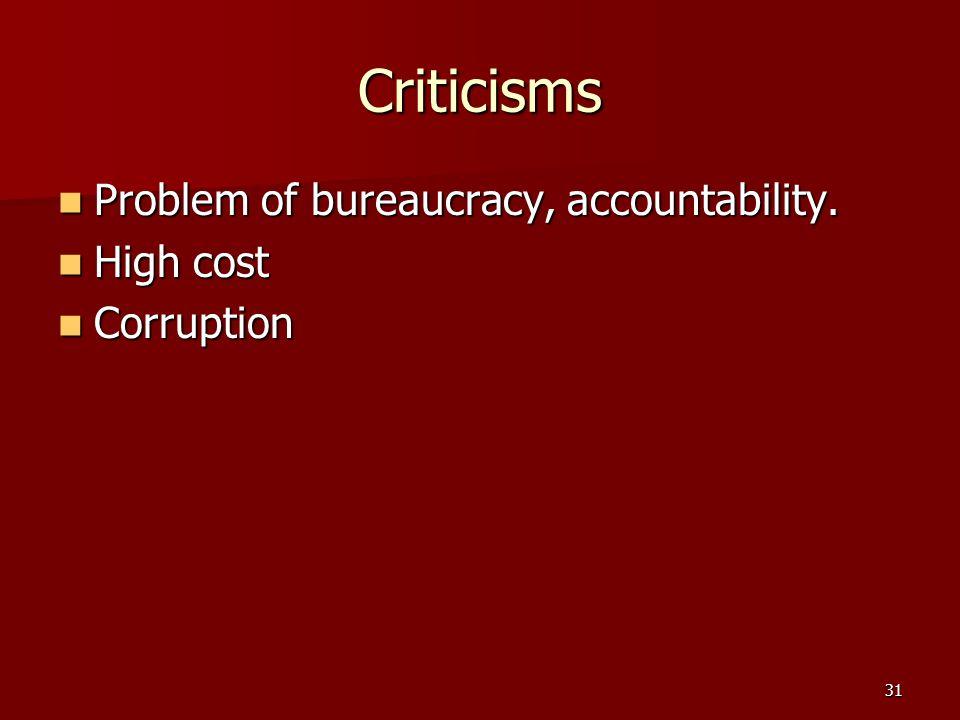 31 Criticisms Problem of bureaucracy, accountability.