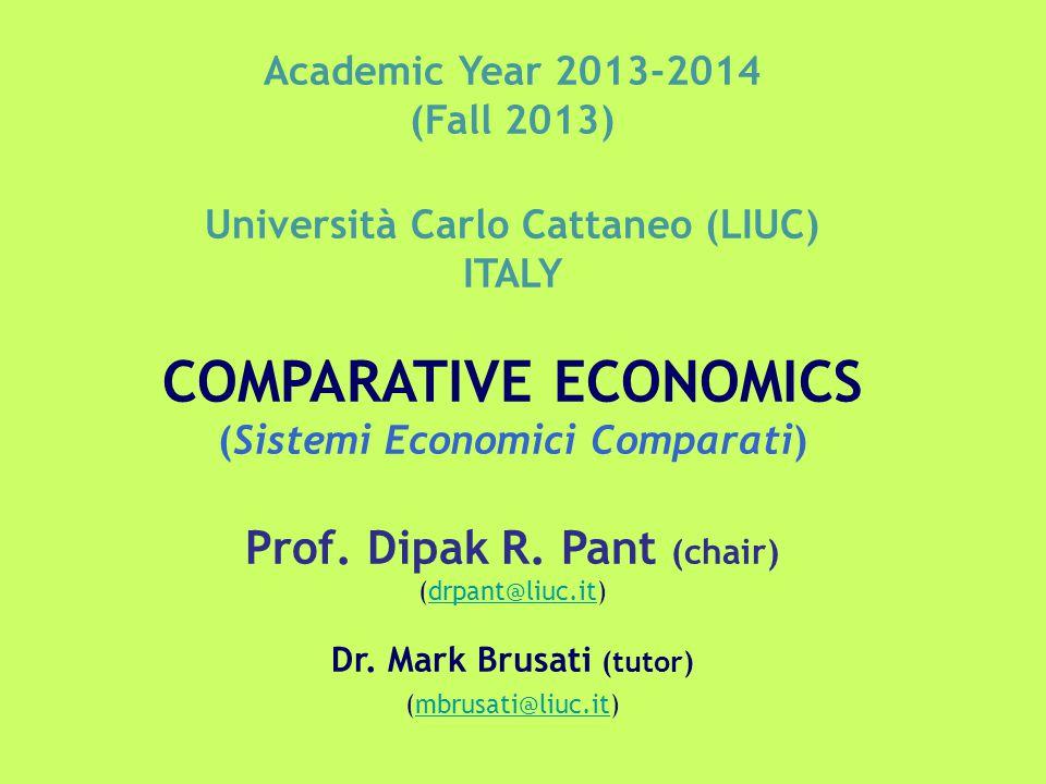Academic Year 2013-2014 (Fall 2013) Università Carlo Cattaneo (LIUC) ITALY COMPARATIVE ECONOMICS (Sistemi Economici Comparati) Prof.