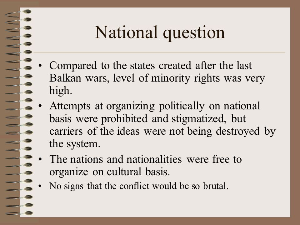National question Compared to the states created after the last Balkan wars, level of minority rights was very high.