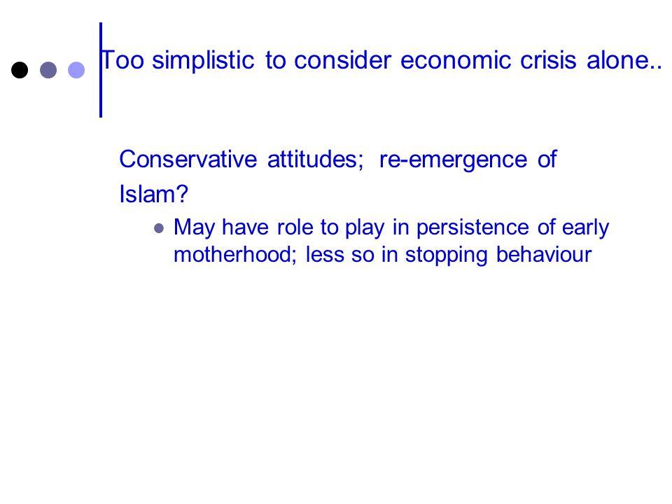 Too simplistic to consider economic crisis alone..