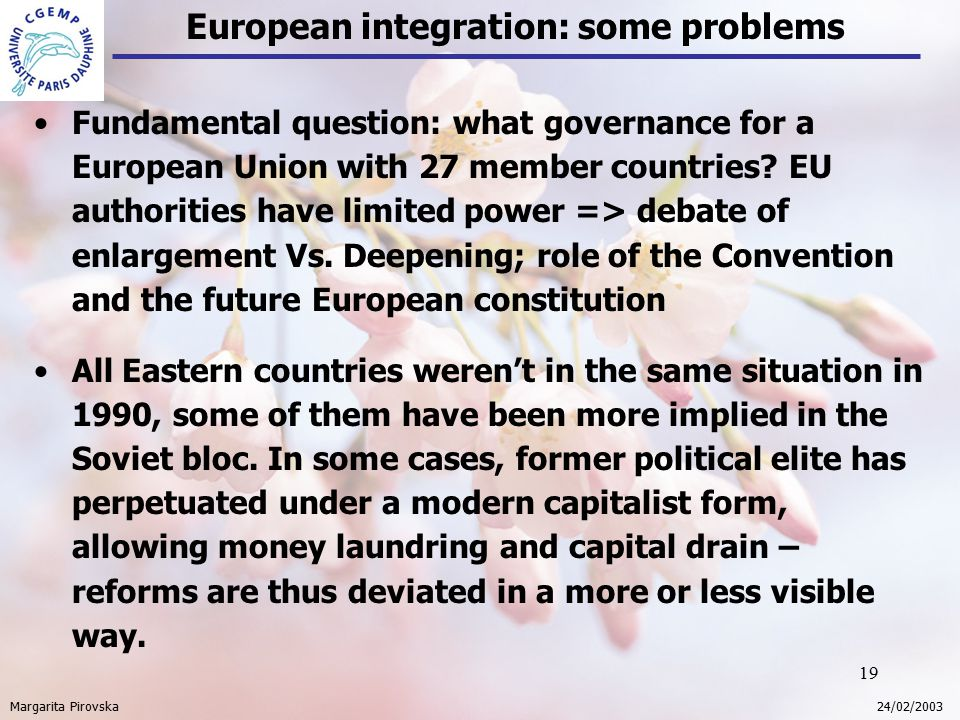 19 European integration: some problems Margarita Pirovska 24/02/2003 Fundamental question: what governance for a European Union with 27 member countries.