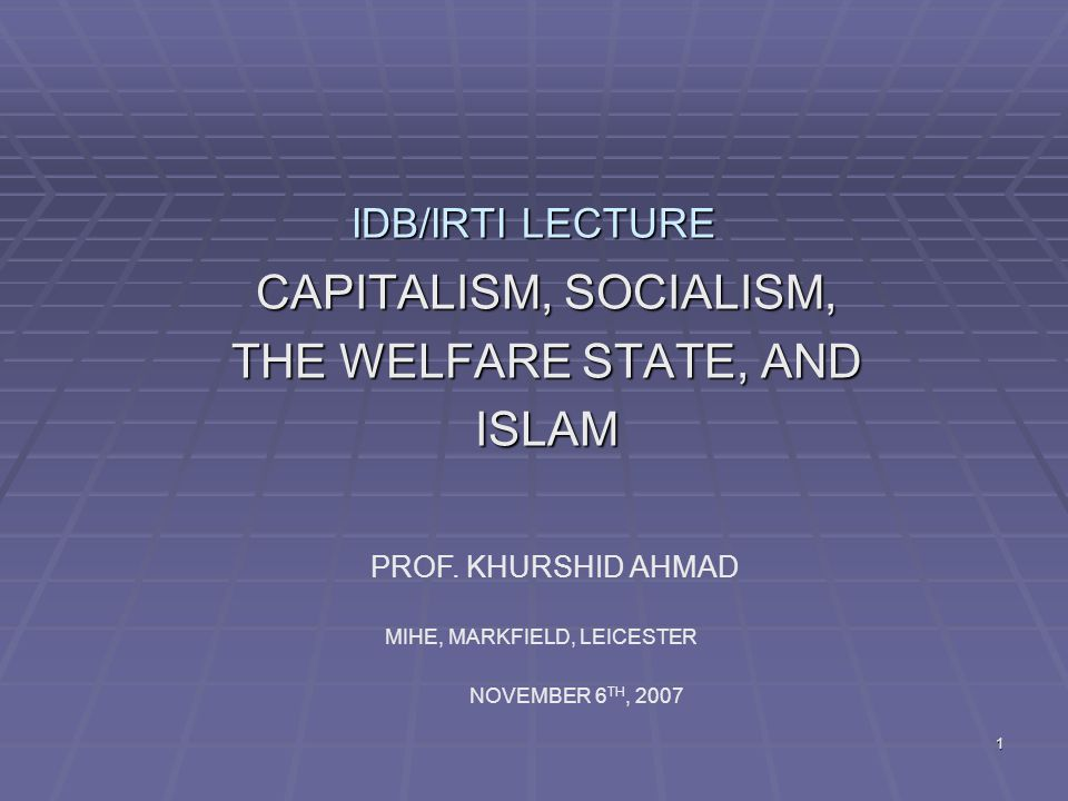 1 IDB/IRTI LECTURE CAPITALISM, SOCIALISM, THE WELFARE STATE, AND ISLAM PROF.