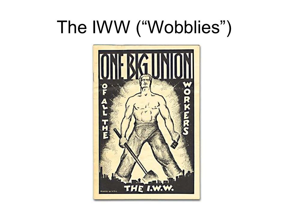 The IWW ( Wobblies )