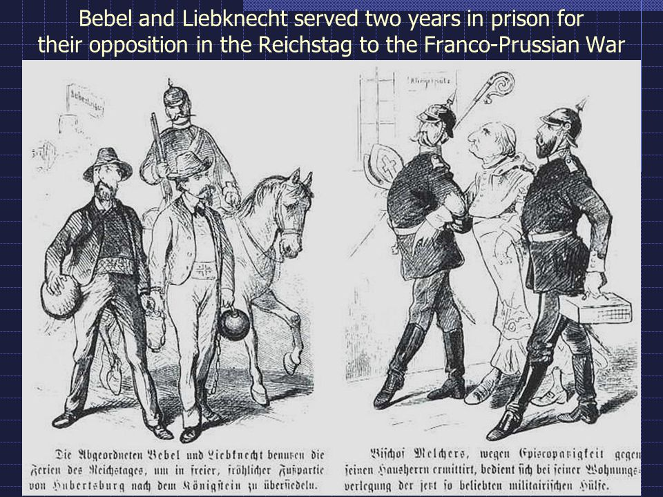 Bebel and Liebknecht served two years in prison for their opposition in the Reichstag to the Franco-Prussian War