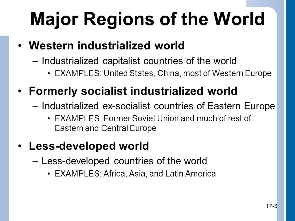 17-4 The Western Industrialized World: Economic Growth Many larger democracies of Western industrialized world have taken on conservative philosophy that has resulted in restricted government involvement in their economies and more focus on free markets –Domestic social programs have declined; economic growth driving these countries in new century 17-4