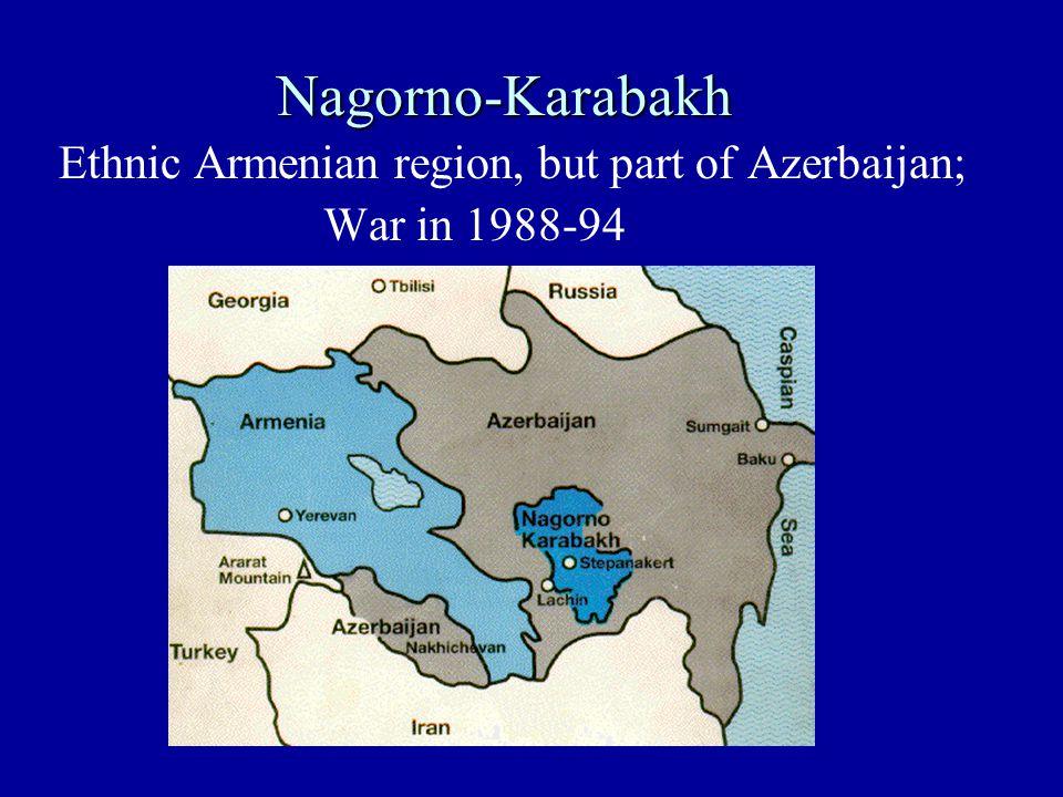 Nagorno-Karabakh Ethnic Armenian region, but part of Azerbaijan; War in 1988-94