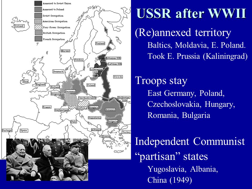 USSR after WWII (Re)annexed territory Baltics, Moldavia, E.