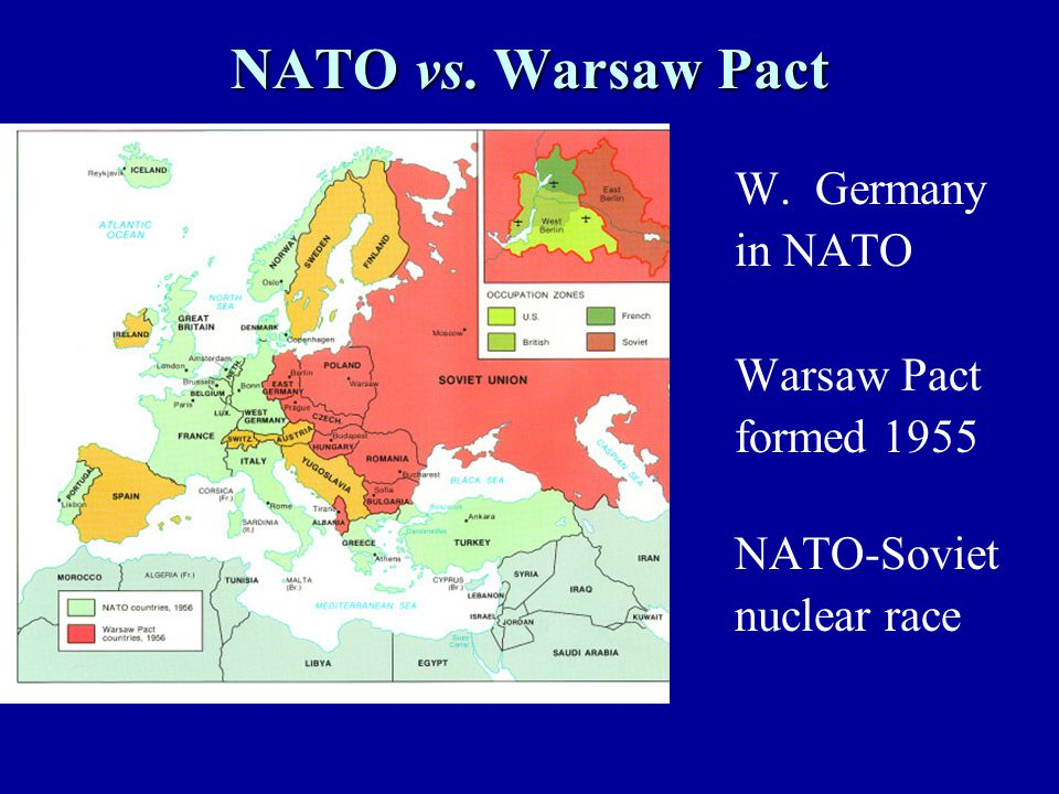 NATO vs. Warsaw Pact W. Germany in NATO Warsaw Pact formed 1955 NATO-Soviet nuclear race