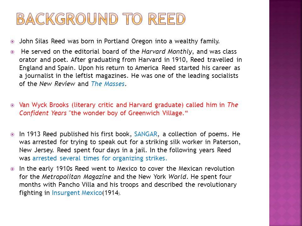  John Silas Reed was born in Portland Oregon into a wealthy family.