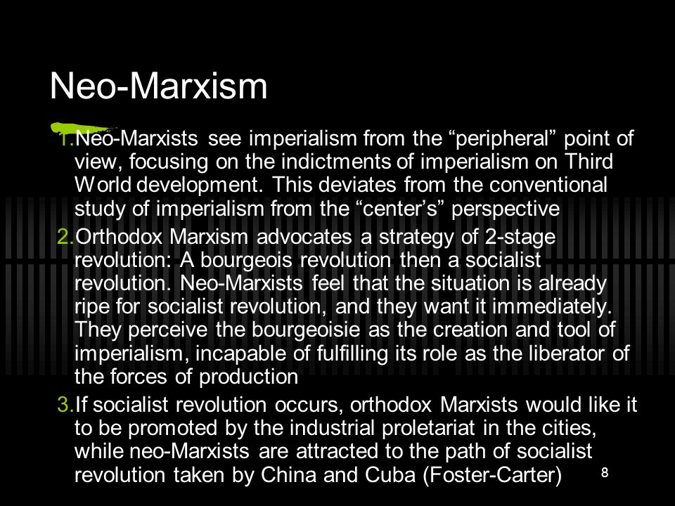 8 Neo-Marxism 1.Neo-Marxists see imperialism from the peripheral point of view, focusing on the indictments of imperialism on Third World development.