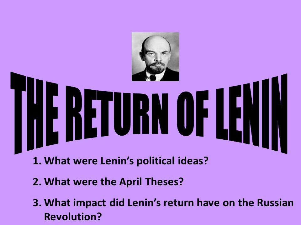 1.What were Lenin's political ideas. 2.What were the April Theses.