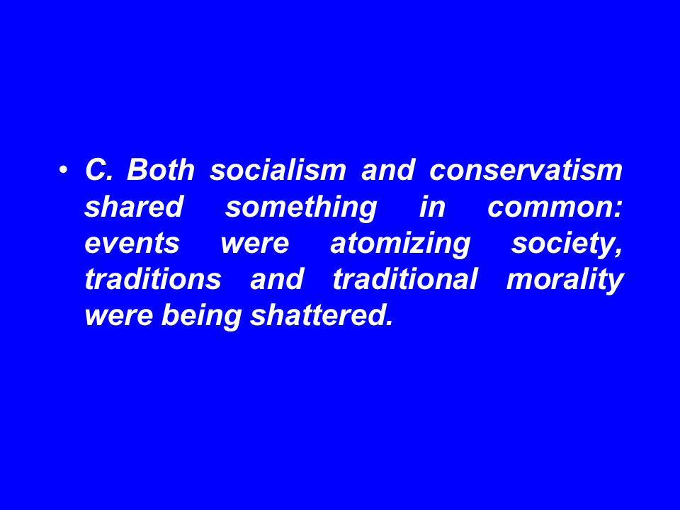 C.Both socialism and conservatism shared something in common: events were atomizing society, traditions and traditional morality were being shattered.