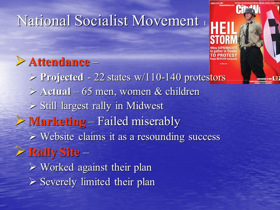 National Socialist Movement 1  Attendance –  Projected - 22 states w/110-140 protestors  Actual – 65 men, women & children  Still largest rally in