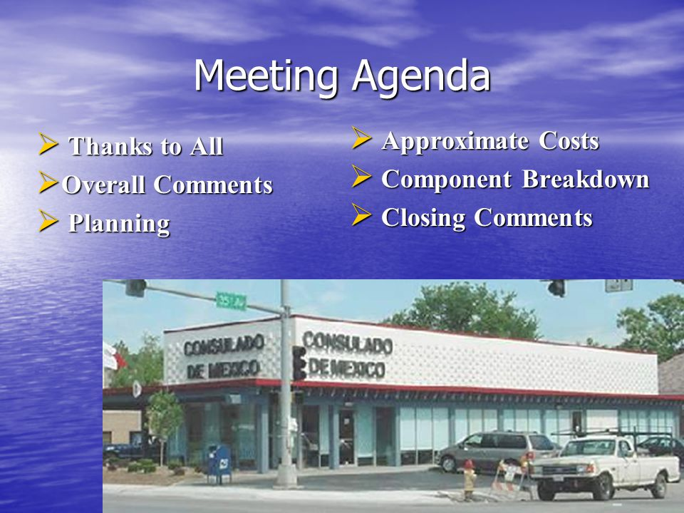 Meeting Agenda  Thanks to All  Overall Comments  Planning  Approximate Costs  Component Breakdown  Closing Comments