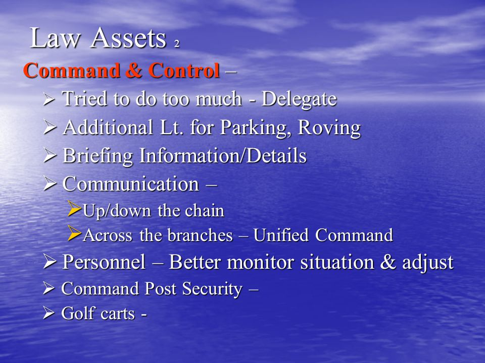 Law Assets 2 Command & Control – Command & Control –  Tried to do too much - Delegate  Additional Lt.