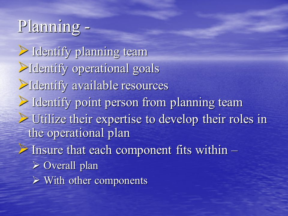 Planning -  Identify planning team  Identify operational goals  Identify available resources  Identify point person from planning team  Utilize t