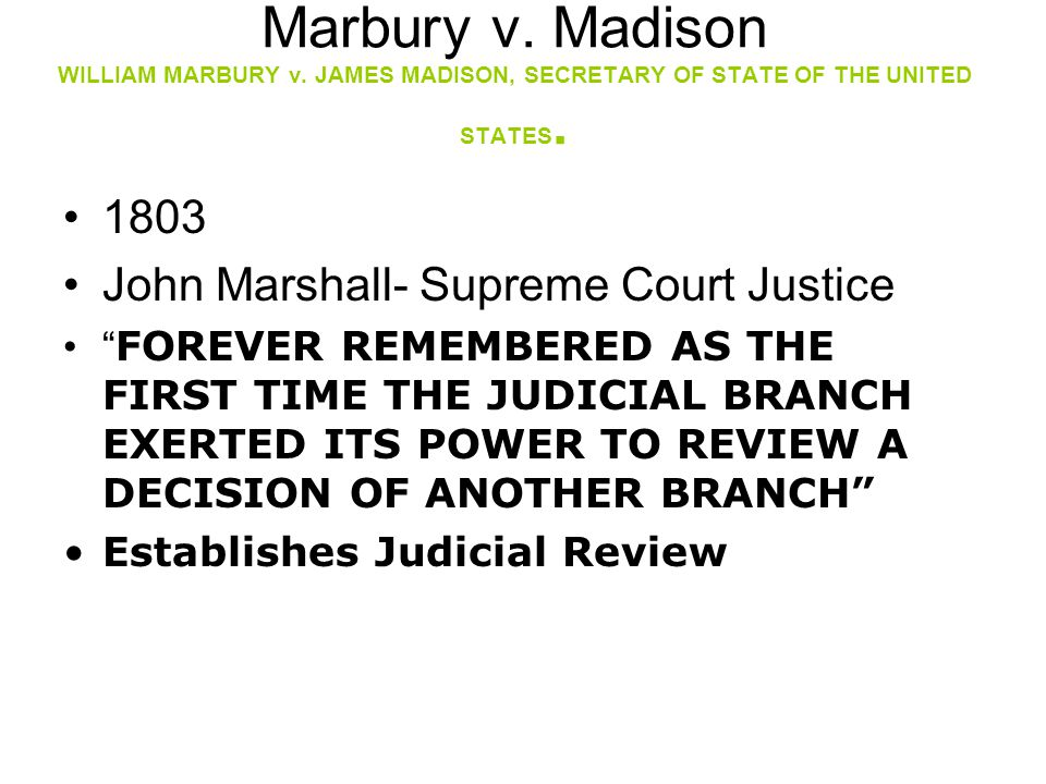 "Marbury v. Madison WILLIAM MARBURY v. JAMES MADISON, SECRETARY OF STATE OF THE UNITED STATES. 1803 John Marshall- Supreme Court Justice "" FOREVER REME"
