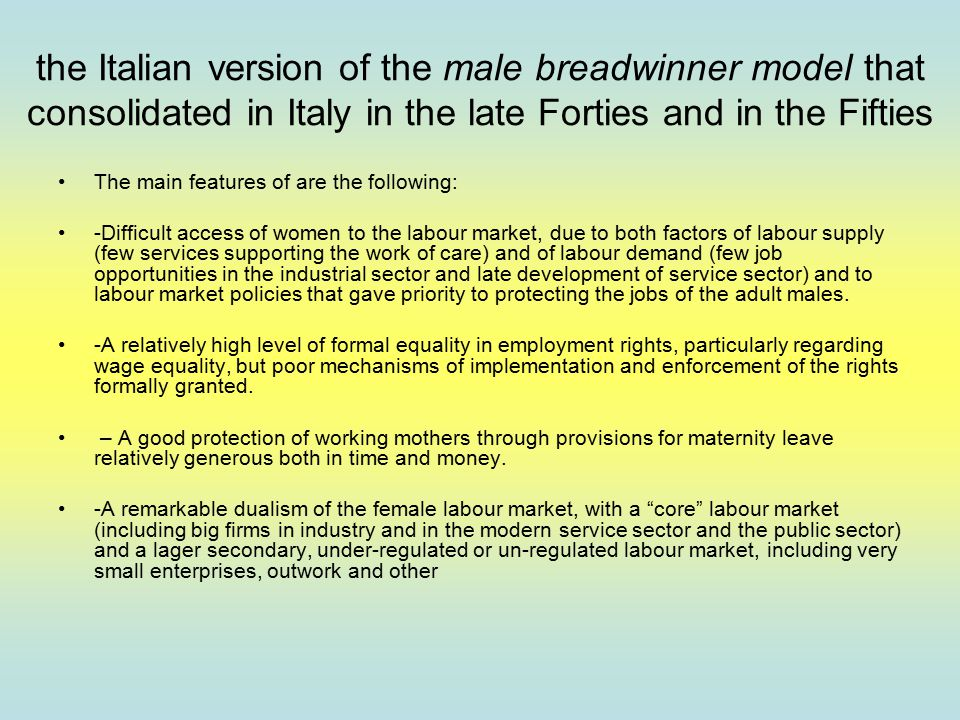 the Italian version of the male breadwinner model that consolidated in Italy in the late Forties and in the Fifties The main features of are the follo