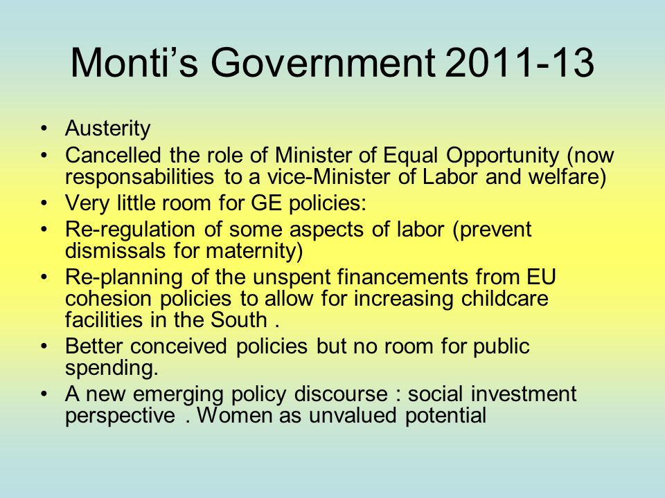 Monti's Government 2011-13 Austerity Cancelled the role of Minister of Equal Opportunity (now responsabilities to a vice-Minister of Labor and welfare