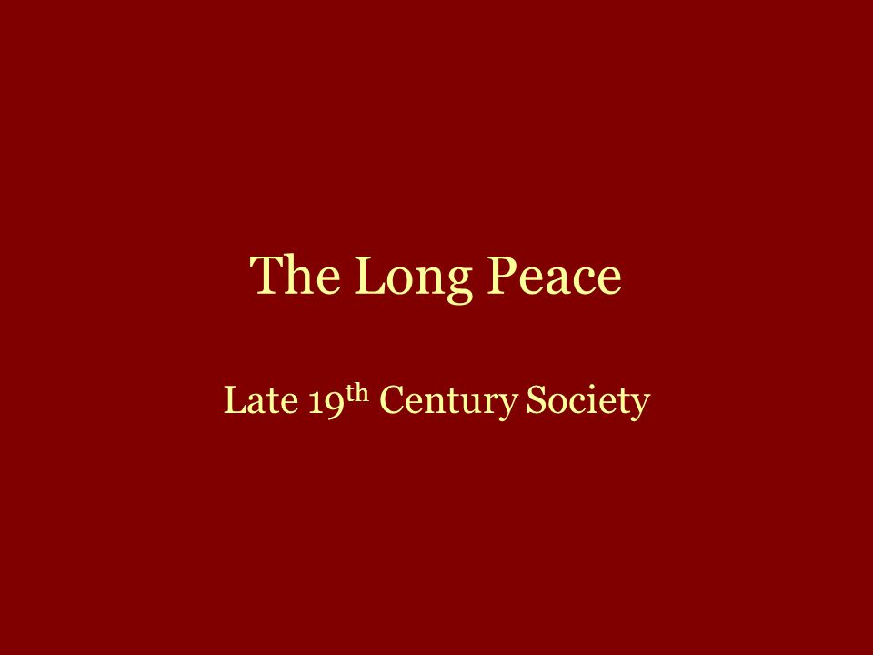 The Long Peace Late 19 th Century Society