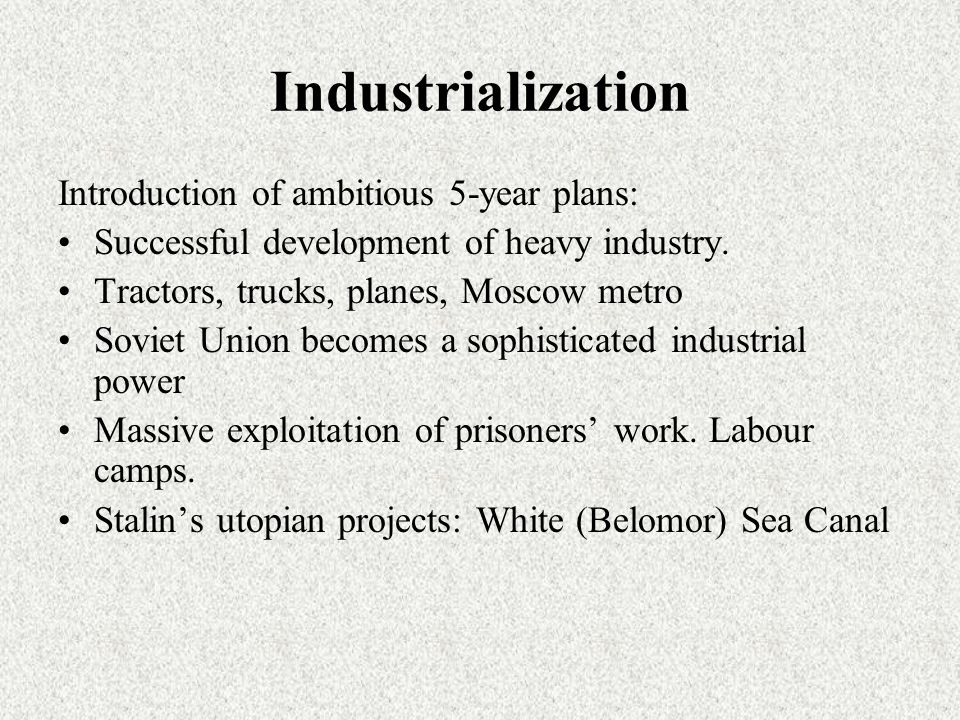 Industrialization Introduction of ambitious 5-year plans: Successful development of heavy industry.