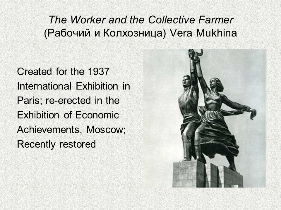 The Worker and the Collective Farmer (Рабочий и Колхозница) Vera Mukhina Created for the 1937 International Exhibition in Paris; re-erected in the Exhibition of Economic Achievements, Moscow; Recently restored