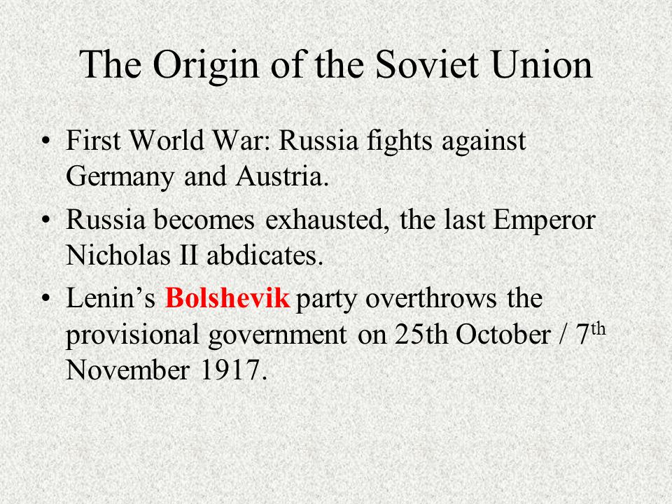 The Origin of the Soviet Union First World War: Russia fights against Germany and Austria.