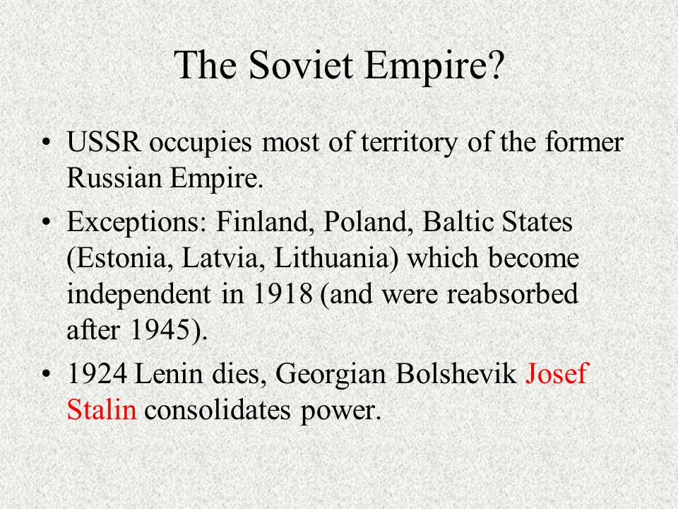 The Soviet Empire.USSR occupies most of territory of the former Russian Empire.