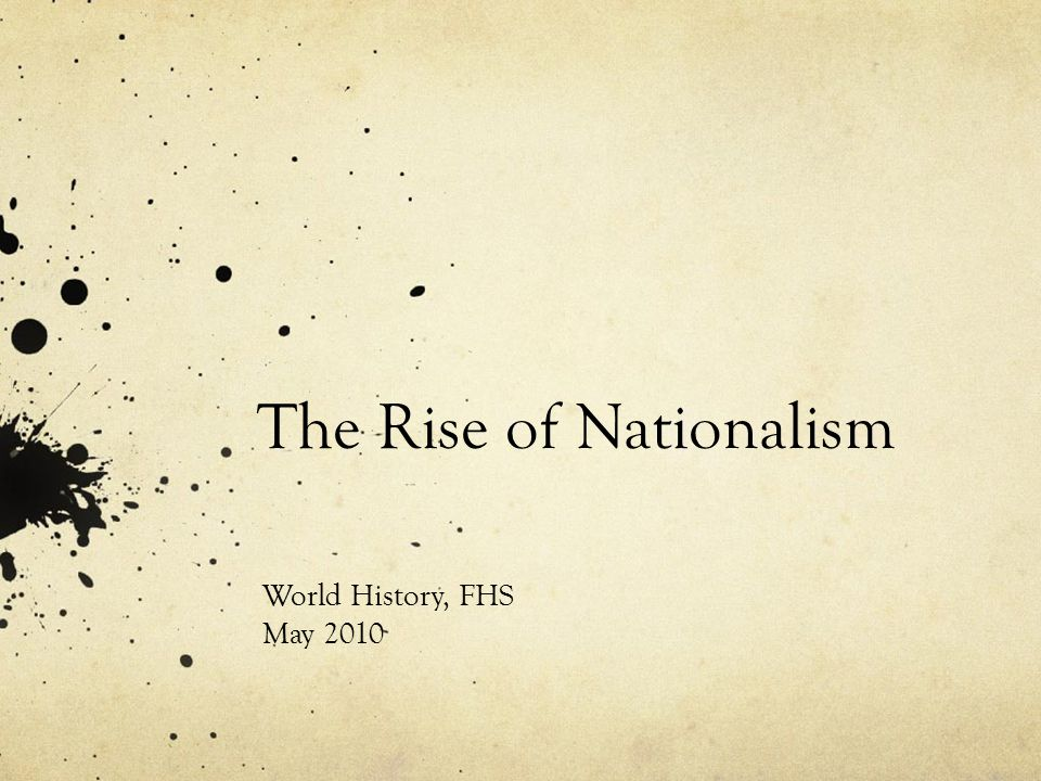 The Rise of Nationalism World History, FHS May 2010