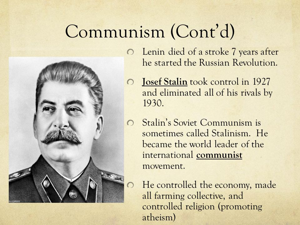Communism (Cont'd) Lenin died of a stroke 7 years after he started the Russian Revolution.