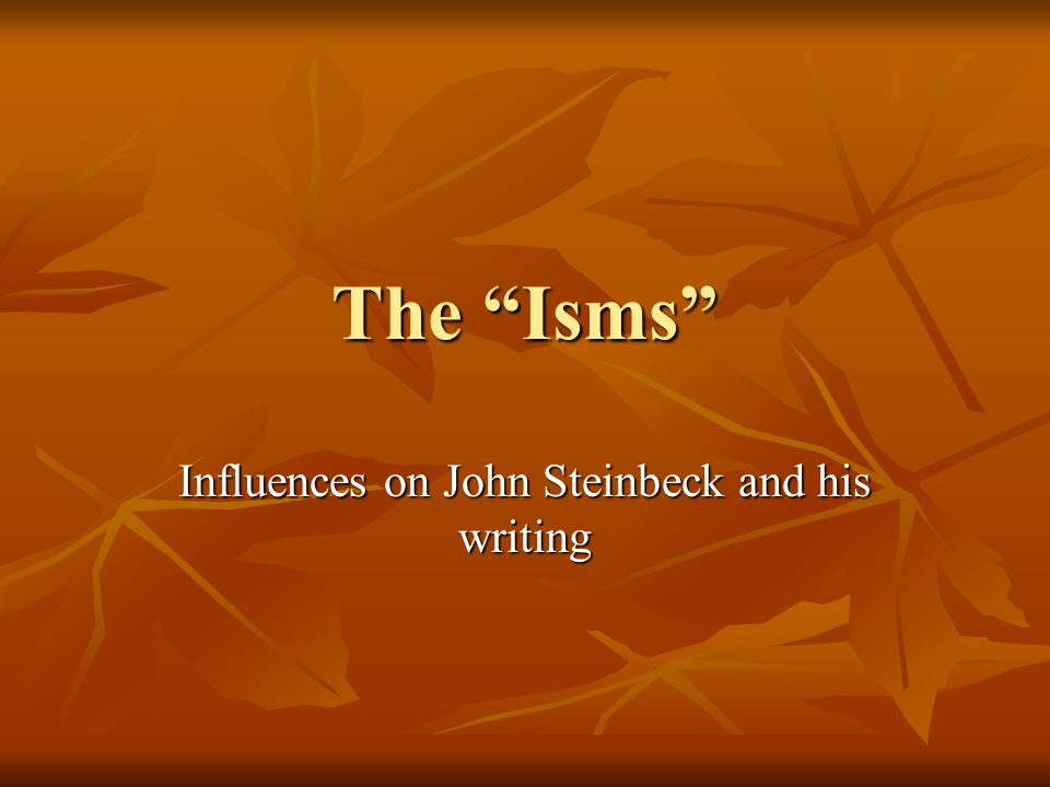 The Isms Influences on John Steinbeck and his writing