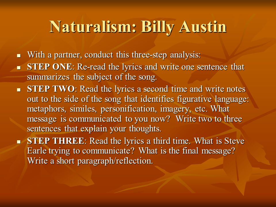 Naturalism: Billy Austin With a partner, conduct this three-step analysis: With a partner, conduct this three-step analysis: STEP ONE: Re-read the lyr
