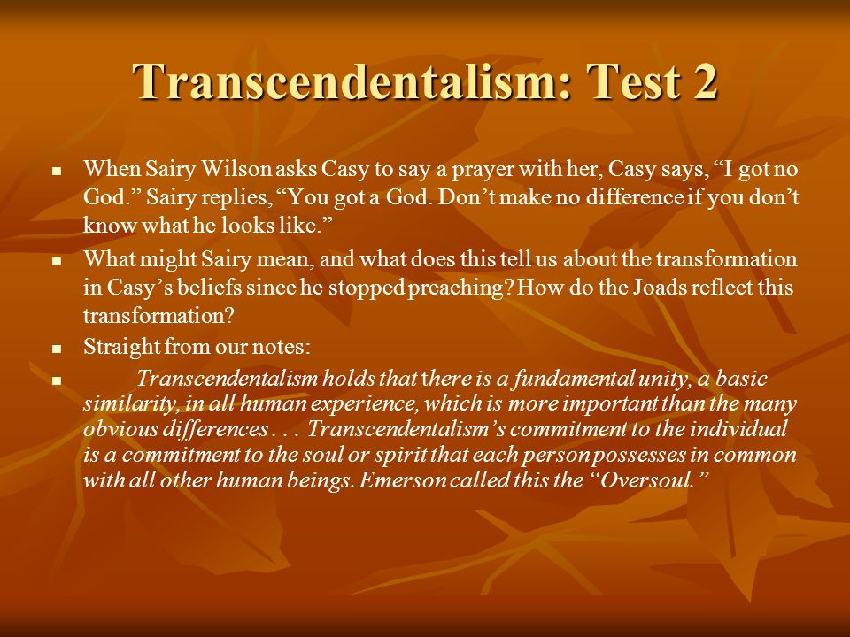 Transcendentalism: Test 2 When Sairy Wilson asks Casy to say a prayer with her, Casy says, I got no God. Sairy replies, You got a God.