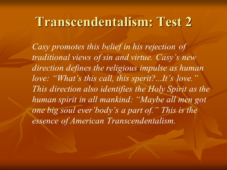 Transcendentalism: Test 2 Casy promotes this belief in his rejection of traditional views of sin and virtue.