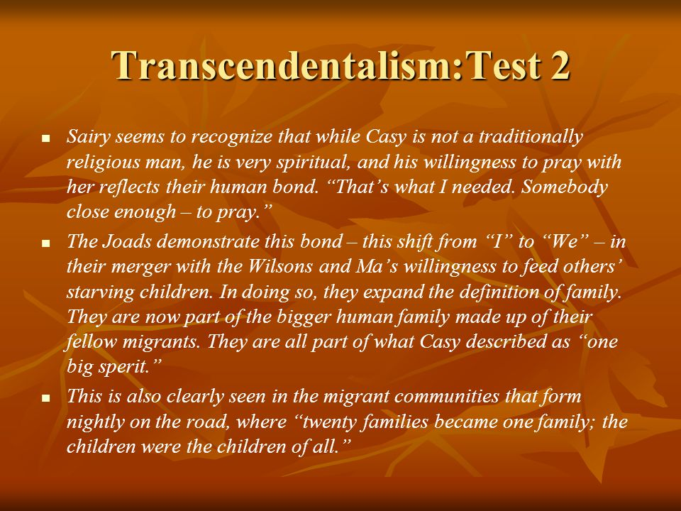 Transcendentalism:Test 2 Sairy seems to recognize that while Casy is not a traditionally religious man, he is very spiritual, and his willingness to pray with her reflects their human bond.