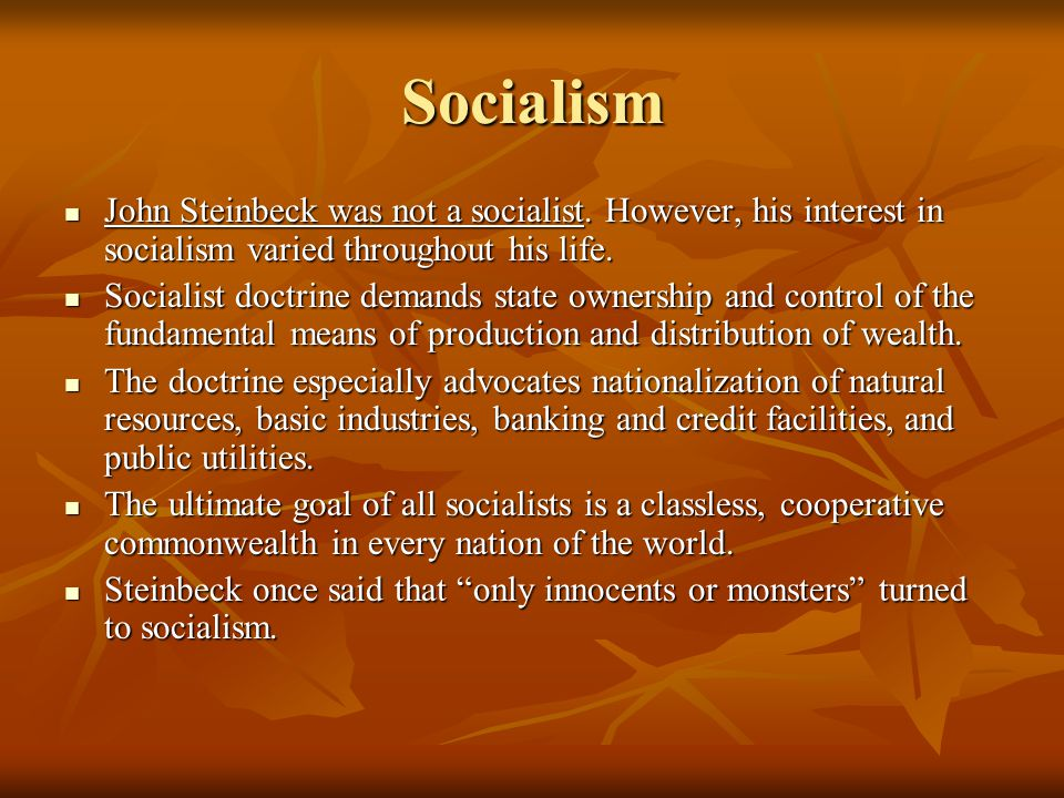 Socialism John Steinbeck was not a socialist. However, his interest in socialism varied throughout his life. John Steinbeck was not a socialist. Howev
