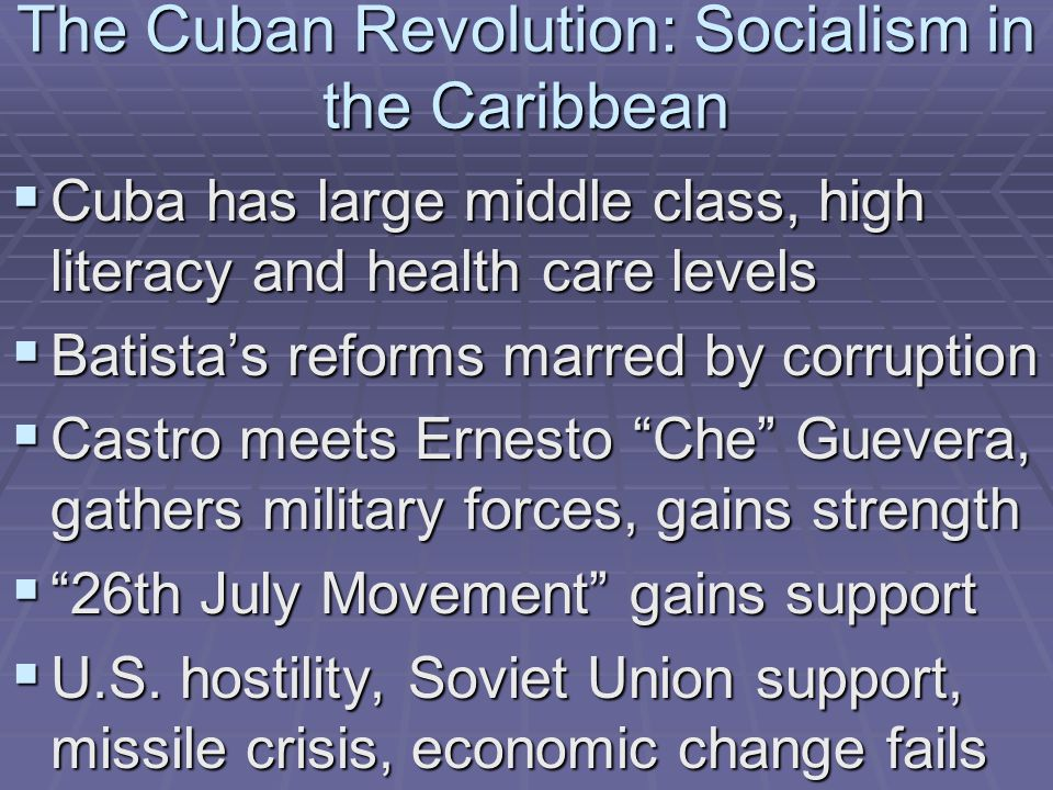 The Cuban Revolution: Socialism in the Caribbean  Cuba has large middle class, high literacy and health care levels  Batista's reforms marred by cor