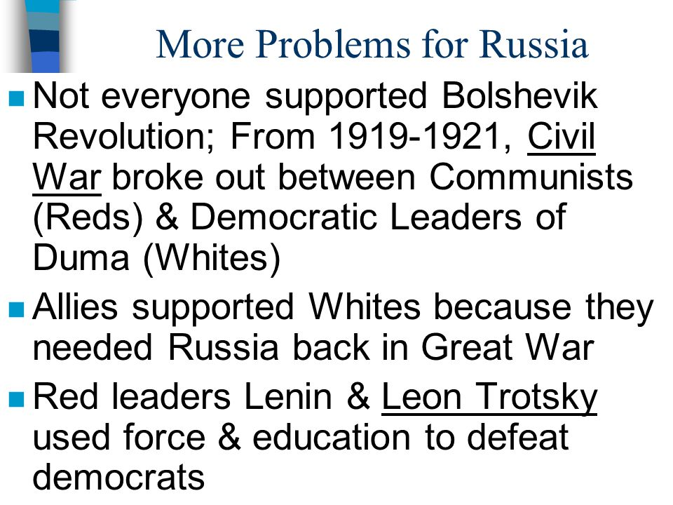 More Problems for Russia n Not everyone supported Bolshevik Revolution; From 1919-1921, Civil War broke out between Communists (Reds) & Democratic Lea
