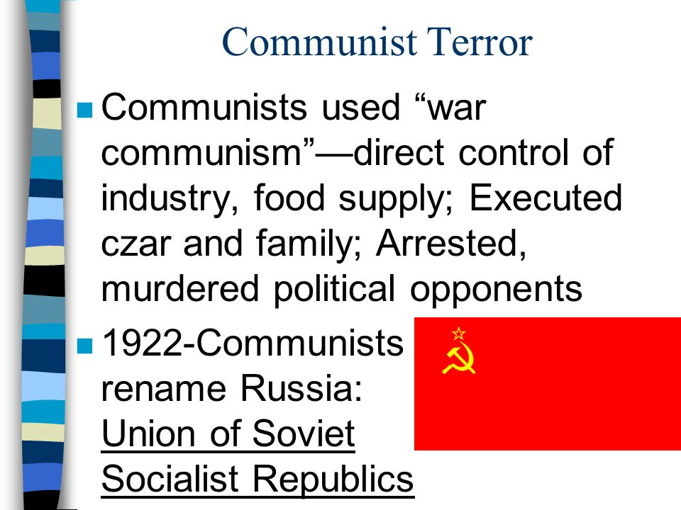 """Communist Terror n Communists used """"war communism""""—direct control of industry, food supply; Executed czar and family; Arrested, murdered political opp"""