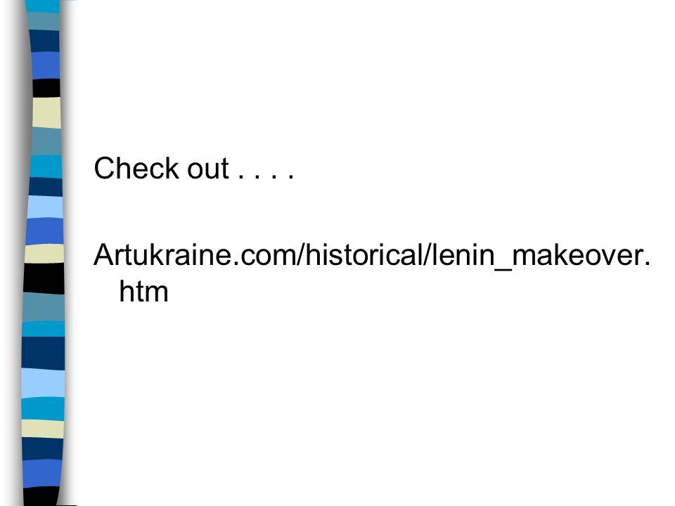 Check out.... Artukraine.com/historical/lenin_makeover. htm