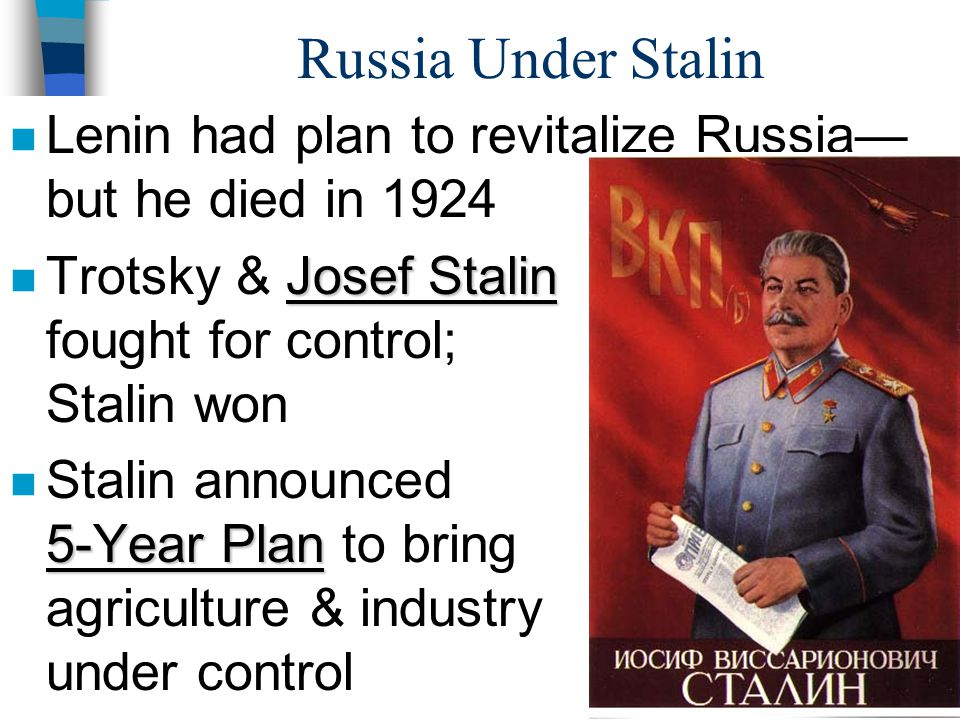 Russia Under Stalin n Lenin had plan to revitalize Russia— but he died in 1924 Josef Stalin n Trotsky & Josef Stalin fought for control; Stalin won 5-