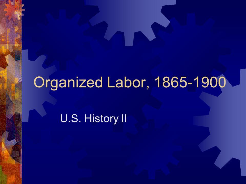 Organized Labor, 1865-1900 U.S. History II