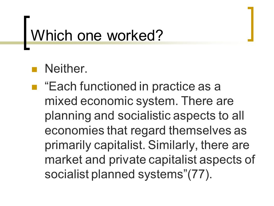 Which one worked. Neither. Each functioned in practice as a mixed economic system.