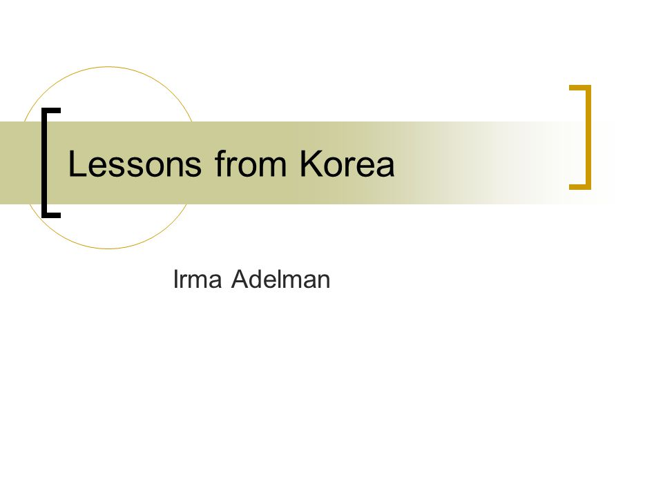 Lessons from Korea Irma Adelman