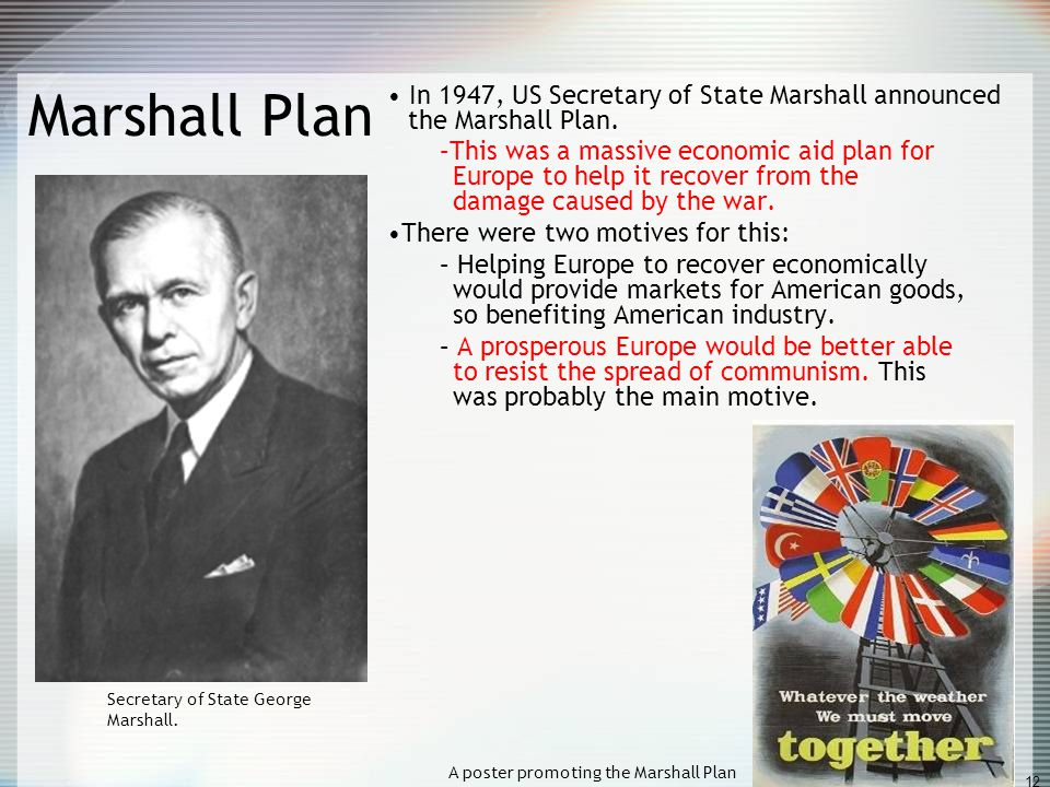 12 Marshall Plan In 1947, US Secretary of State Marshall announced the Marshall Plan.