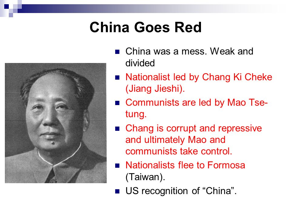 China Goes Red China was a mess.Weak and divided Nationalist led by Chang Ki Cheke (Jiang Jieshi).