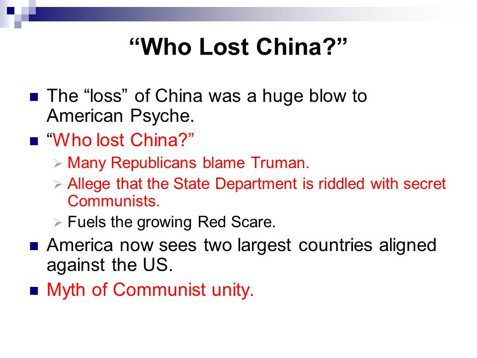 Who Lost China? The loss of China was a huge blow to American Psyche.