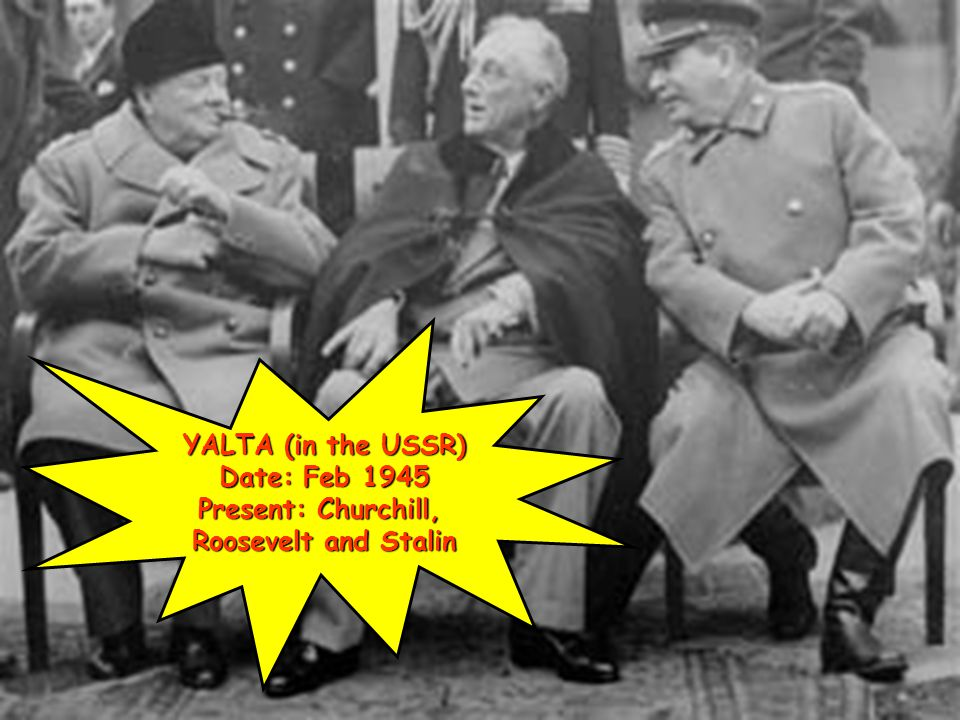 3 US/USSR Relationship during WWII Before the end of the World War II, Stalin, Churchill and Roosevelt met at Yalta to plan what should happen when the war ended.