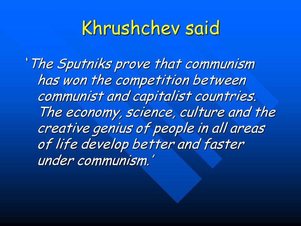 Khrushchev said 'The Sputniks prove that communism has won the competition between communist and capitalist countries.